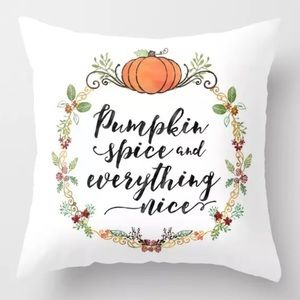 Accents - Pillow Cover Pumpkin Spice and Everything Nice.